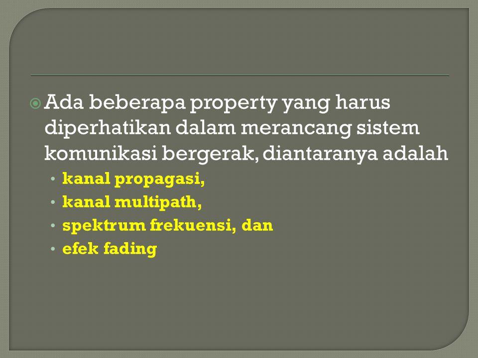 Ada beberapa property yang harus diperhatikan dalam merancang sistem komunikasi bergerak, diantaranya adalah kanal propagasi, kanal multipath, spekt