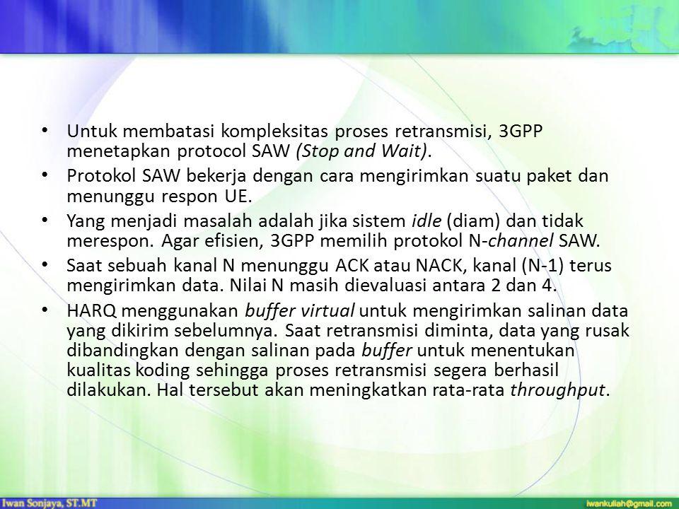 Untuk membatasi kompleksitas proses retransmisi, 3GPP menetapkan protocol SAW (Stop and Wait). Protokol SAW bekerja dengan cara mengirimkan suatu pake