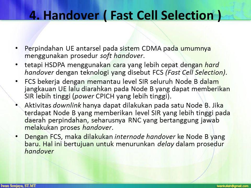 4. Handover ( Fast Cell Selection ) Perpindahan UE antarsel pada sistem CDMA pada umumnya menggunakan prosedur soft handover. tetapi HSDPA menggunakan