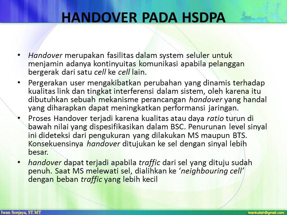 HANDOVER PADA HSDPA Handover merupakan fasilitas dalam system seluler untuk menjamin adanya kontinyuitas komunikasi apabila pelanggan bergerak dari sa