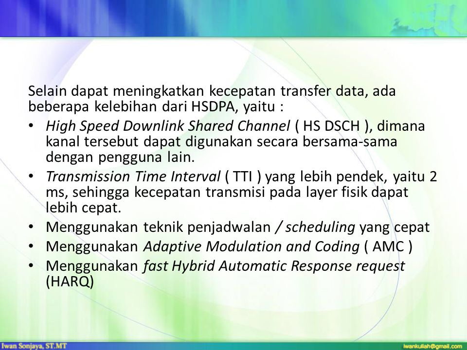 Selain dapat meningkatkan kecepatan transfer data, ada beberapa kelebihan dari HSDPA, yaitu : High Speed Downlink Shared Channel ( HS DSCH ), dimana k