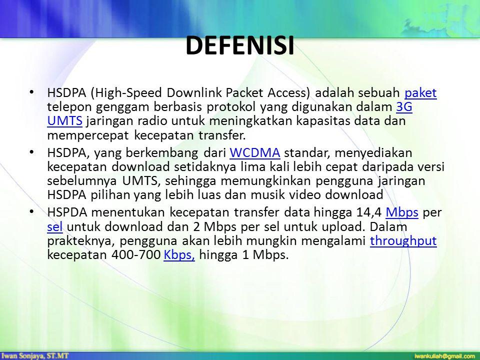 DEFENISI HSDPA (High-Speed Downlink Packet Access) adalah sebuah paket telepon genggam berbasis protokol yang digunakan dalam 3G UMTS jaringan radio u
