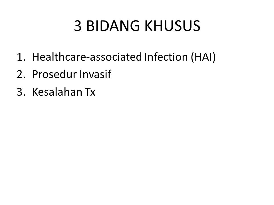 3 BIDANG KHUSUS 1.Healthcare-associated Infection (HAI) 2.Prosedur Invasif 3.Kesalahan Tx