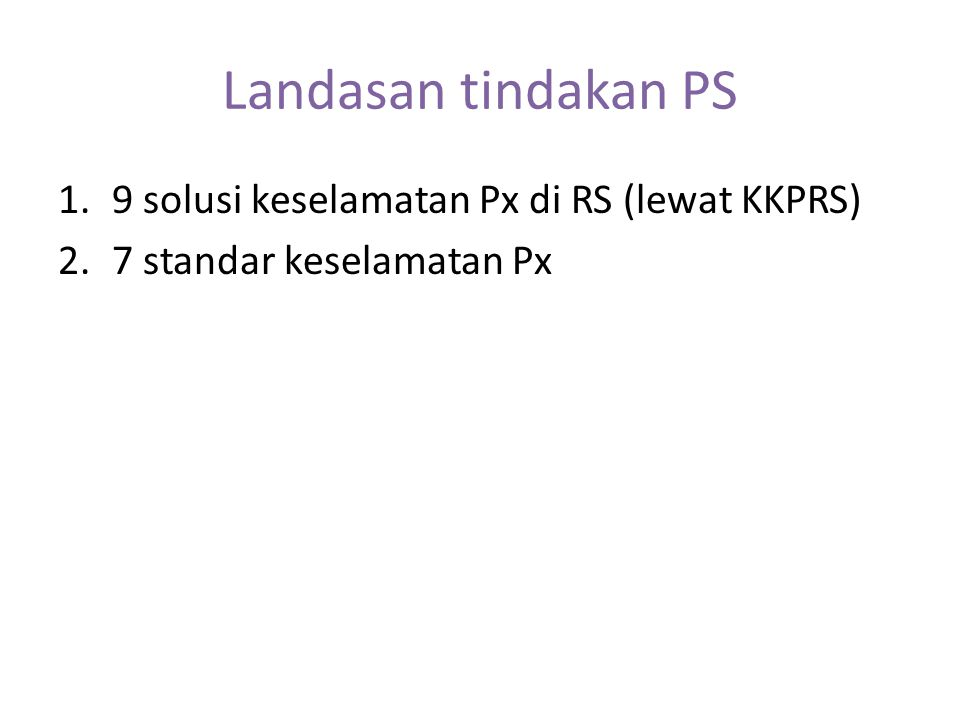 8 langkah pengembangan budaya PS 1.Put the focus back 2.Think small and make the right thing easy to do 3.Encourage open reporting 4.Make data priority 5.Use systems wide approaches 6.Build implementation knowledge 7.Involv patients in safety efforts 8.Develop top class patient savety leaders