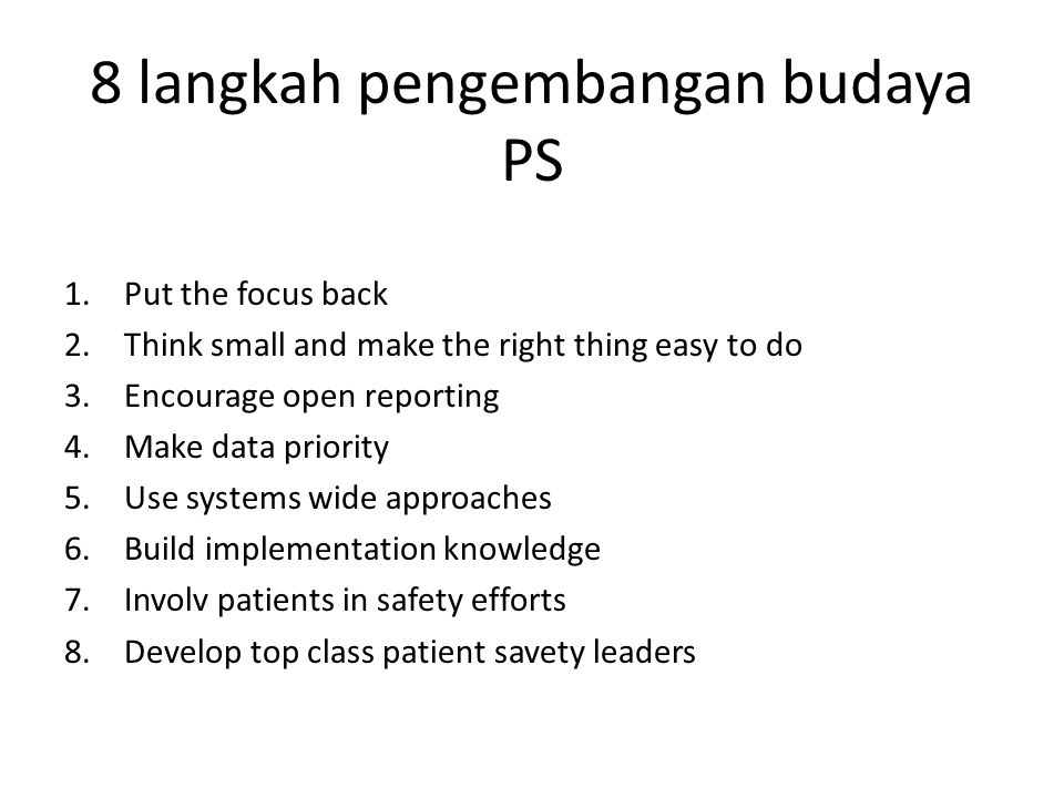 8 langkah pengembangan budaya PS 1.Put the focus back 2.Think small and make the right thing easy to do 3.Encourage open reporting 4.Make data priorit