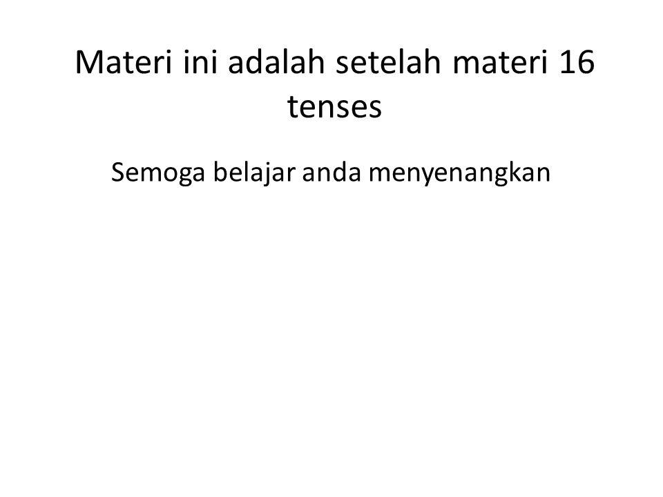 Materi ini adalah setelah materi 16 tenses Semoga belajar anda menyenangkan