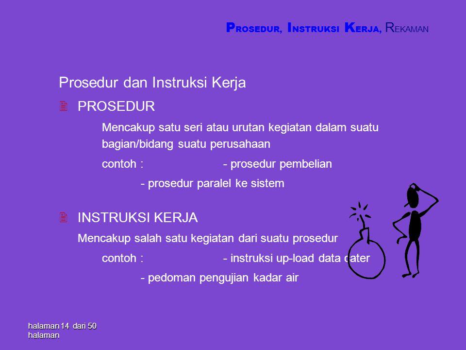 halaman 14 dari 50 halaman Prosedur dan Instruksi Kerja 2PROSEDUR Mencakup satu seri atau urutan kegiatan dalam suatu bagian/bidang suatu perusahaan c