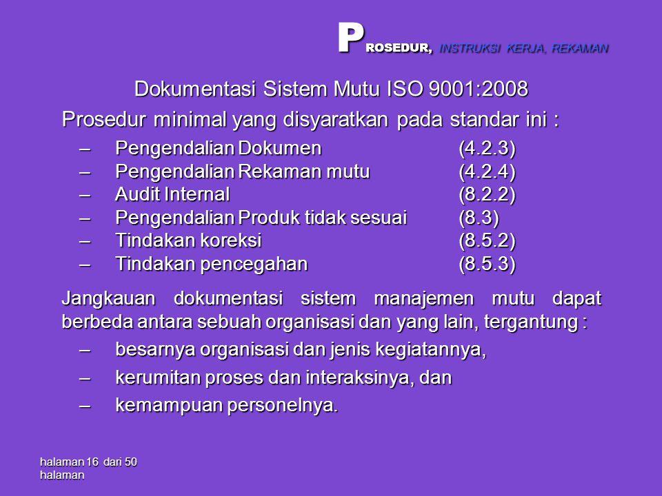 halaman 16 dari 50 halaman Dokumentasi Sistem Mutu ISO 9001:2008 Prosedur minimal yang disyaratkan pada standar ini : –Pengendalian Dokumen(4.2.3) –Pe