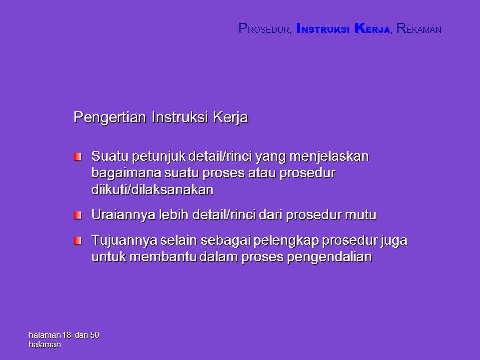 halaman 18 dari 50 halaman Pengertian Instruksi Kerja Suatu petunjuk detail/rinci yang menjelaskan bagaimana suatu proses atau prosedur diikuti/dilaks