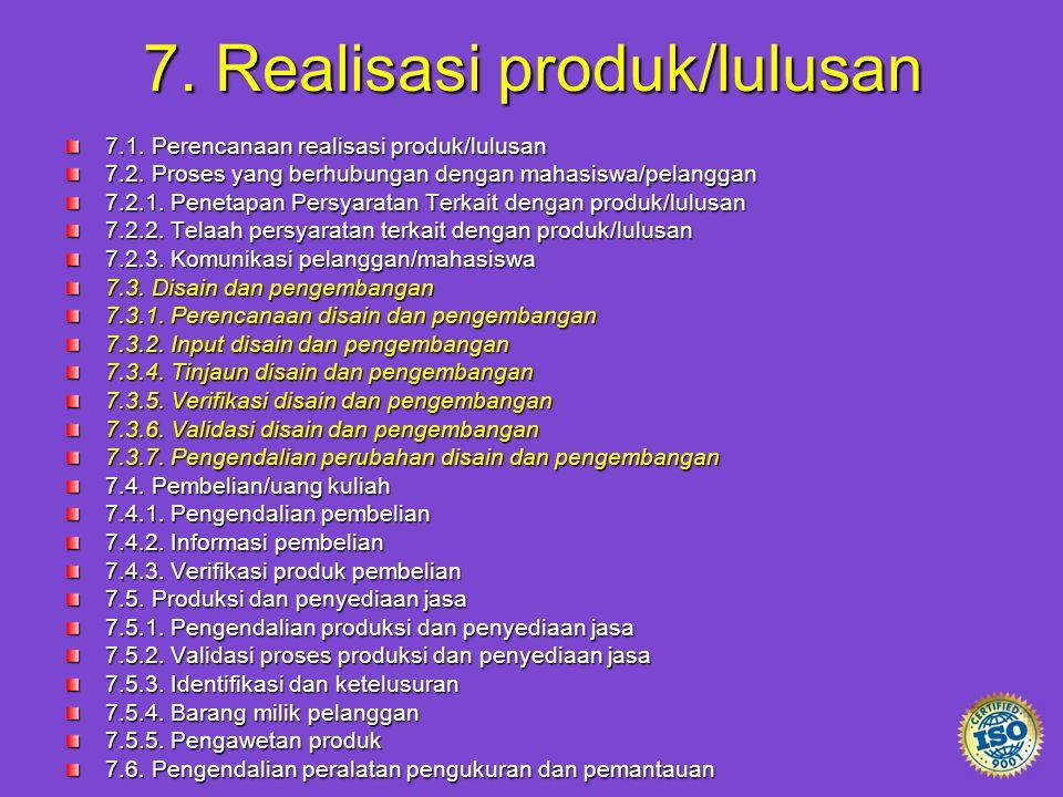 7. Realisasi produk/lulusan 7.1. Perencanaan realisasi produk/lulusan 7.2. Proses yang berhubungan dengan mahasiswa/pelanggan 7.2.1. Penetapan Persyar