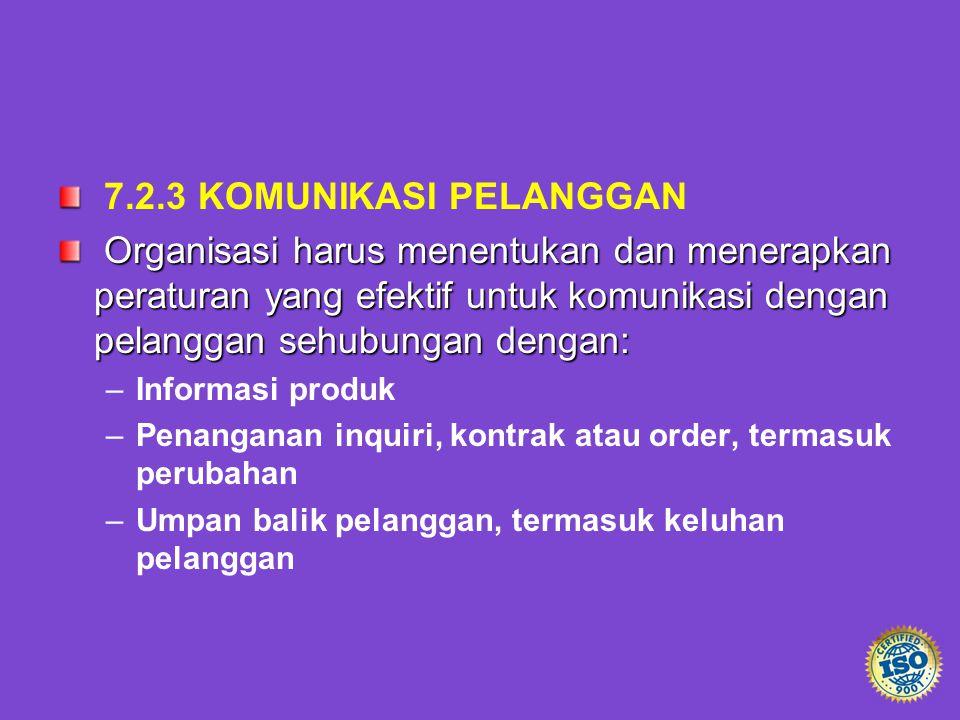 7.2.3 KOMUNIKASI PELANGGAN Organisasi harus menentukan dan menerapkan peraturan yang efektif untuk komunikasi dengan pelanggan sehubungan dengan: Orga