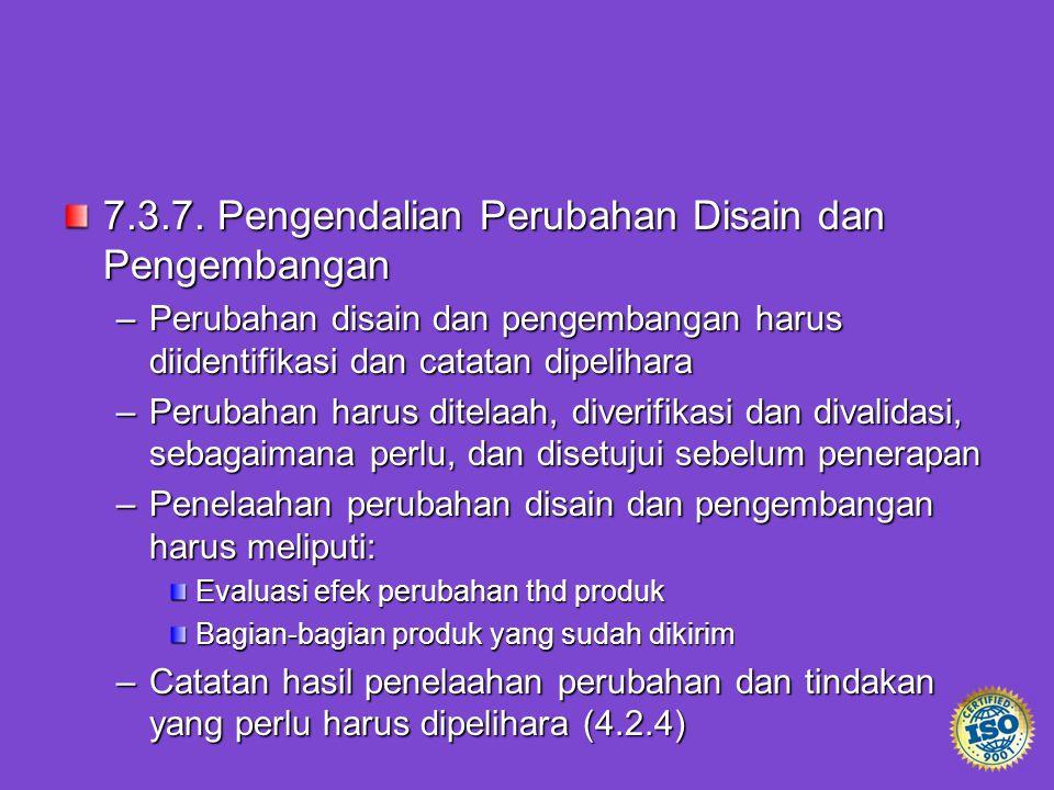 7.3.7. Pengendalian Perubahan Disain dan Pengembangan –Perubahan disain dan pengembangan harus diidentifikasi dan catatan dipelihara –Perubahan harus