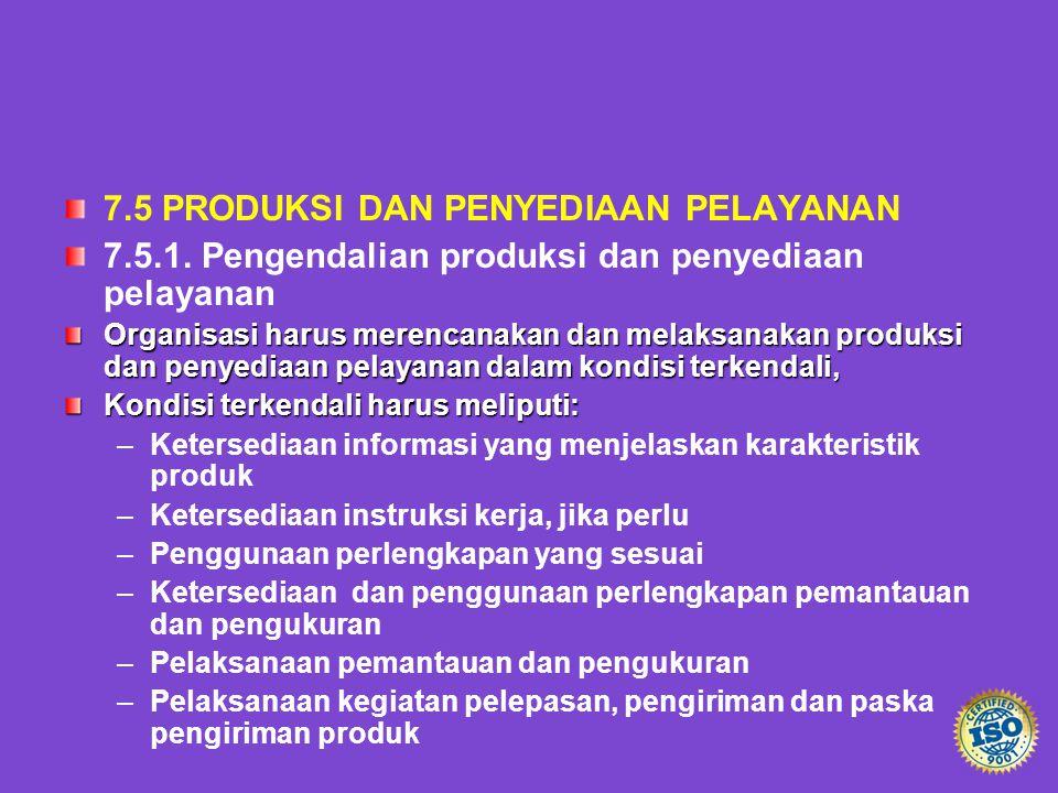 7.5 PRODUKSI DAN PENYEDIAAN PELAYANAN 7.5.1. Pengendalian produksi dan penyediaan pelayanan Organisasi harus merencanakan dan melaksanakan produksi da