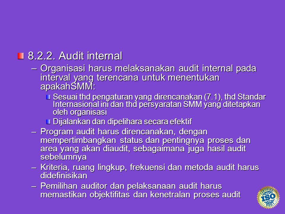 8.2.2. Audit internal –Organisasi harus melaksanakan audit internal pada interval yang terencana untuk menentukan apakahSMM: Sesuai thd pengaturan yan