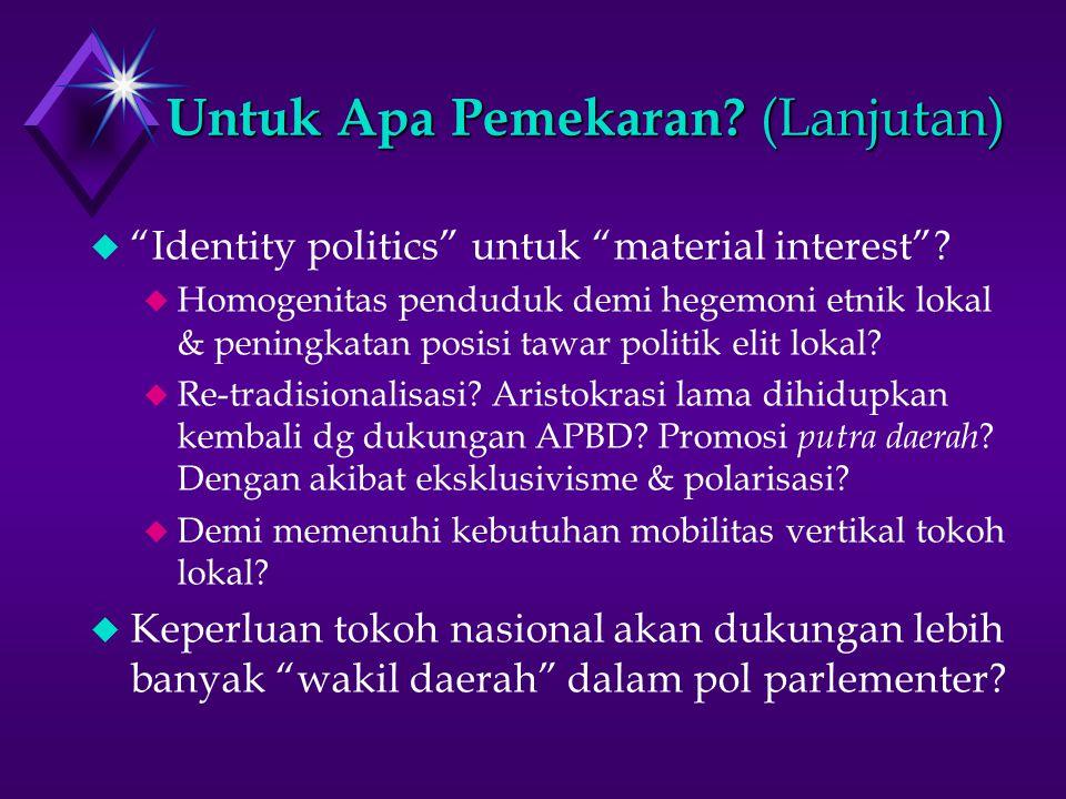 Untuk Apa Pemekaran. (Lanjutan) u Identity politics untuk material interest .
