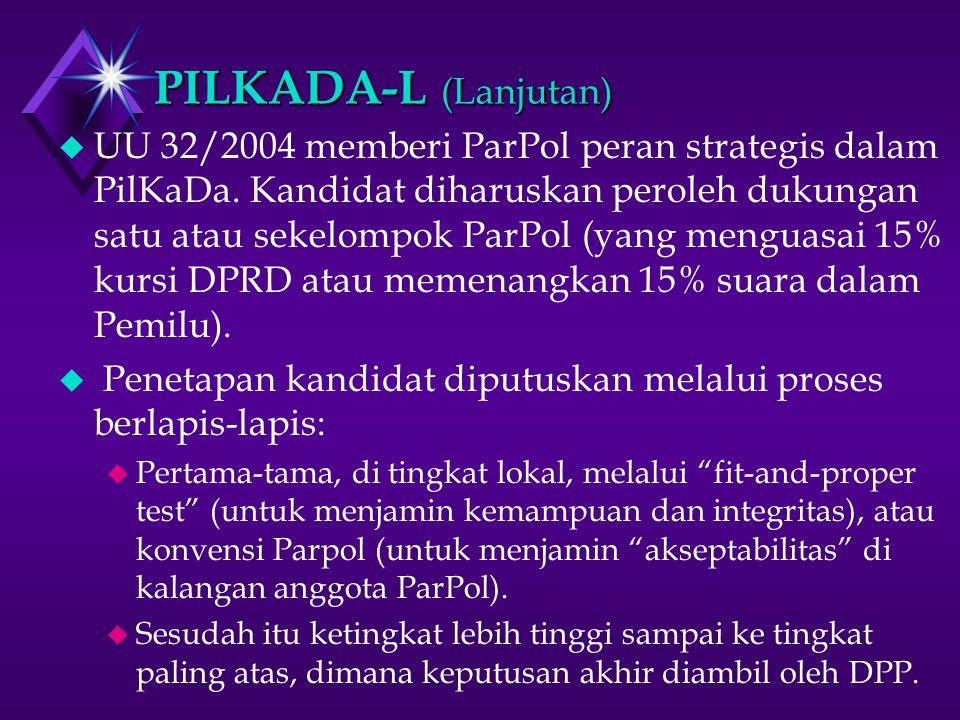 PILKADA-L (Lanjutan) u UU 32/2004 memberi ParPol peran strategis dalam PilKaDa.