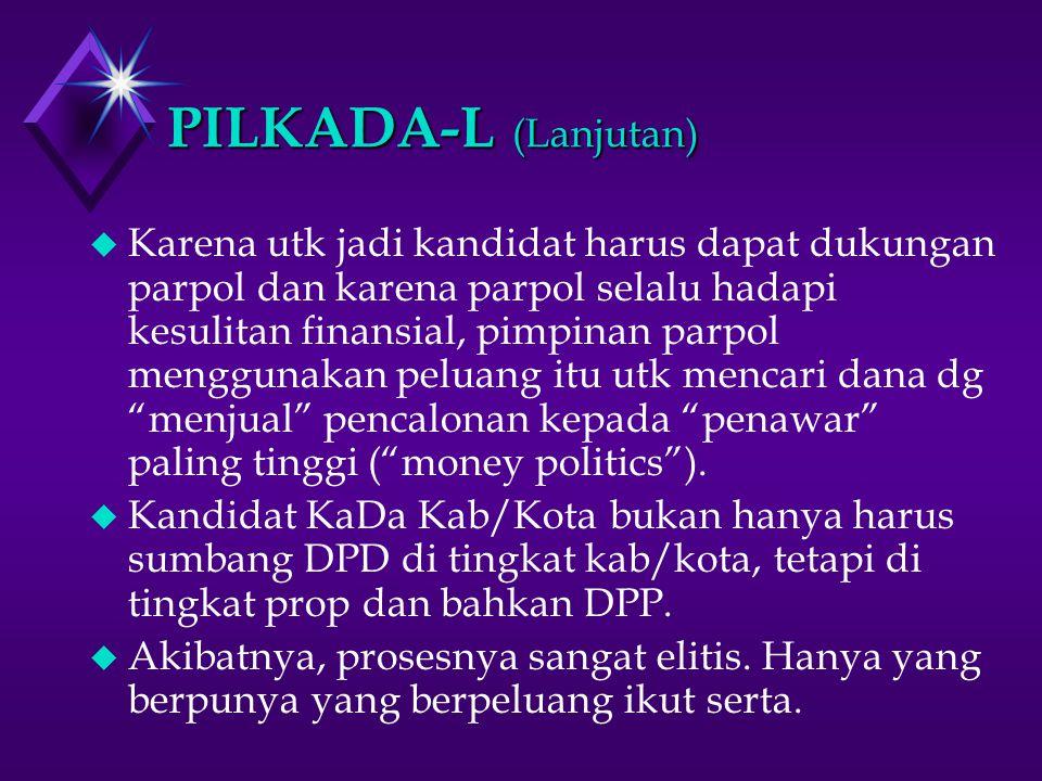 PILKADA-L (Lanjutan) u Dengan demikian, PILKADA-L menghidupkan kembali praktik buruk PilKaDes tradisional, terutama di Jawa.