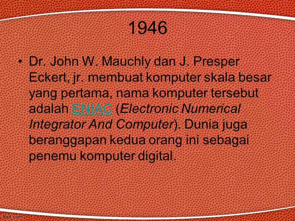 1946 Dr. John W. Mauchly dan J. Presper Eckert, jr. membuat komputer skala besar yang pertama, nama komputer tersebut adalah ENIAC (Electronic Numeric
