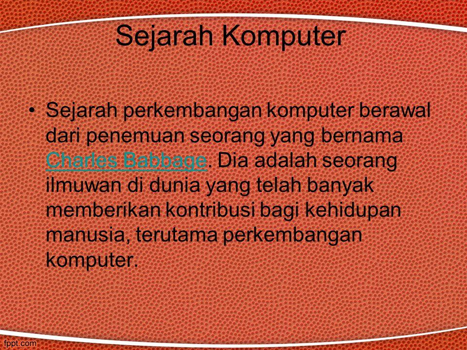 Sejarah Komputer Sejarah perkembangan komputer berawal dari penemuan seorang yang bernama Charles Babbage.