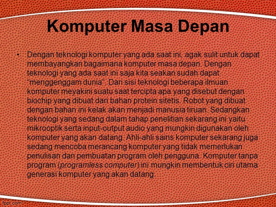 Dengan teknologi komputer yang ada saat ini, agak sulit untuk dapat membayangkan bagaimana komputer masa depan.