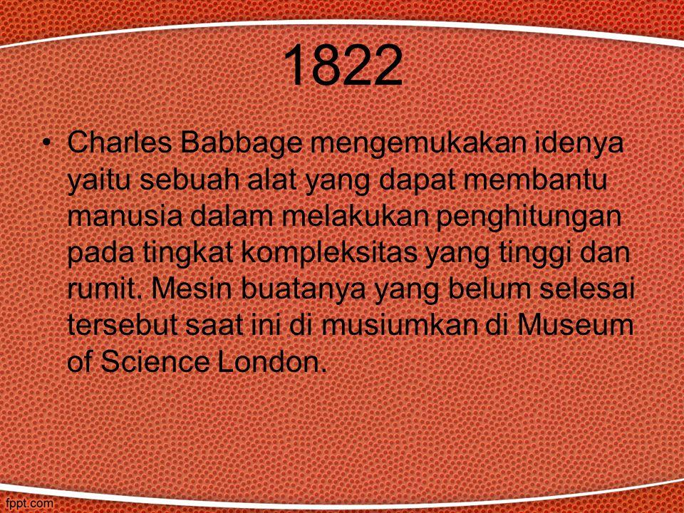 1822 Charles Babbage mengemukakan idenya yaitu sebuah alat yang dapat membantu manusia dalam melakukan penghitungan pada tingkat kompleksitas yang tin