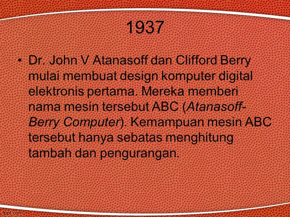 1937 Dr. John V Atanasoff dan Clifford Berry mulai membuat design komputer digital elektronis pertama. Mereka memberi nama mesin tersebut ABC (Atanaso
