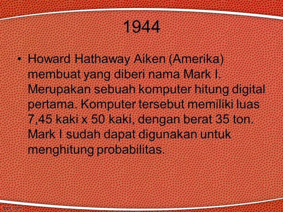 1944 Howard Hathaway Aiken (Amerika) membuat yang diberi nama Mark I.