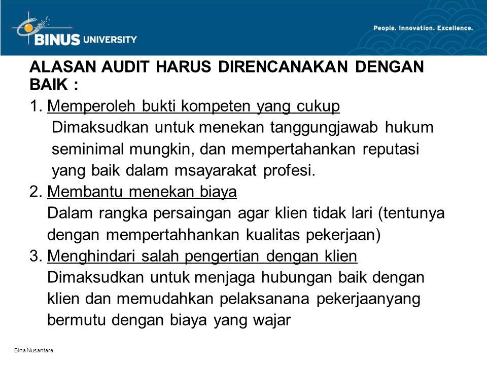 Bina Nusantara ALASAN AUDIT HARUS DIRENCANAKAN DENGAN BAIK : 1. Memperoleh bukti kompeten yang cukup Dimaksudkan untuk menekan tanggungjawab hukum sem