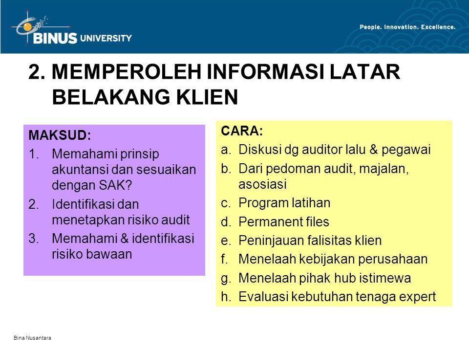 Bina Nusantara 2. MEMPEROLEH INFORMASI LATAR BELAKANG KLIEN MAKSUD: 1.Memahami prinsip akuntansi dan sesuaikan dengan SAK? 2.Identifikasi dan menetapk