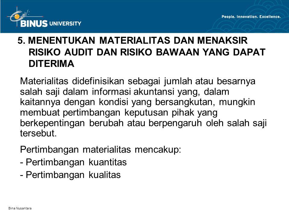 Bina Nusantara 5. MENENTUKAN MATERIALITAS DAN MENAKSIR RISIKO AUDIT DAN RISIKO BAWAAN YANG DAPAT DITERIMA Materialitas didefinisikan sebagai jumlah at