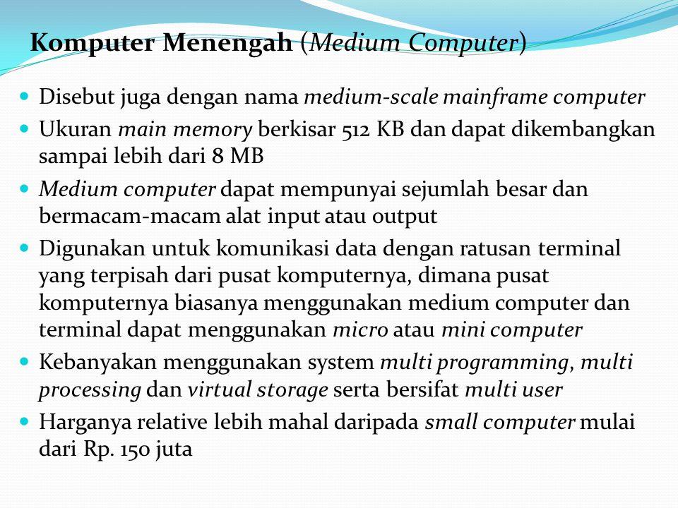 Disebut juga dengan nama medium-scale mainframe computer Ukuran main memory berkisar 512 KB dan dapat dikembangkan sampai lebih dari 8 MB Medium compu