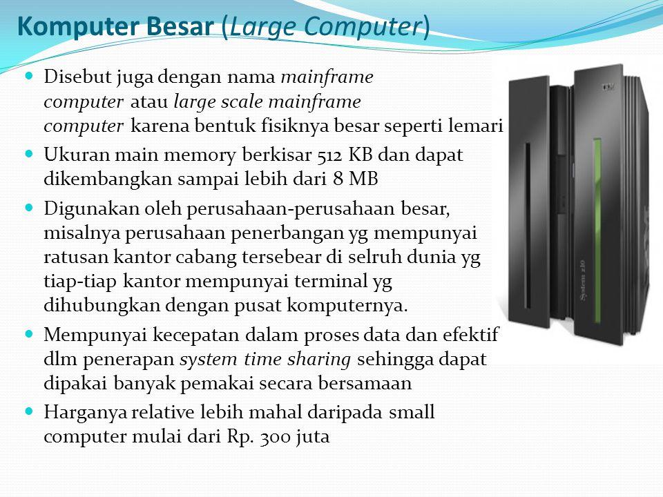 Komputer Besar (Large Computer) Disebut juga dengan nama mainframe computer atau large scale mainframe computer karena bentuk fisiknya besar seperti l