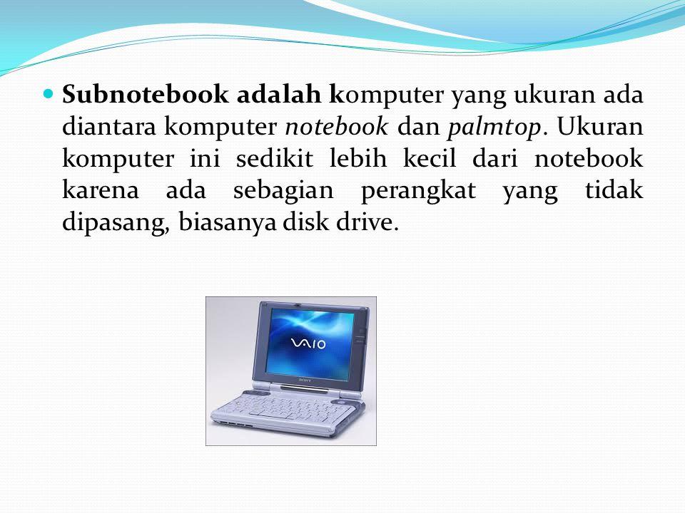 Subnotebook adalah komputer yang ukuran ada diantara komputer notebook dan palmtop. Ukuran komputer ini sedikit lebih kecil dari notebook karena ada s