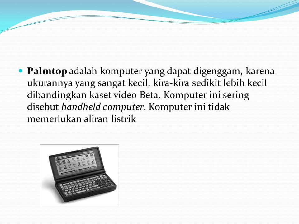 Palmtop adalah komputer yang dapat digenggam, karena ukurannya yang sangat kecil, kira-kira sedikit lebih kecil dibandingkan kaset video Beta. Kompute