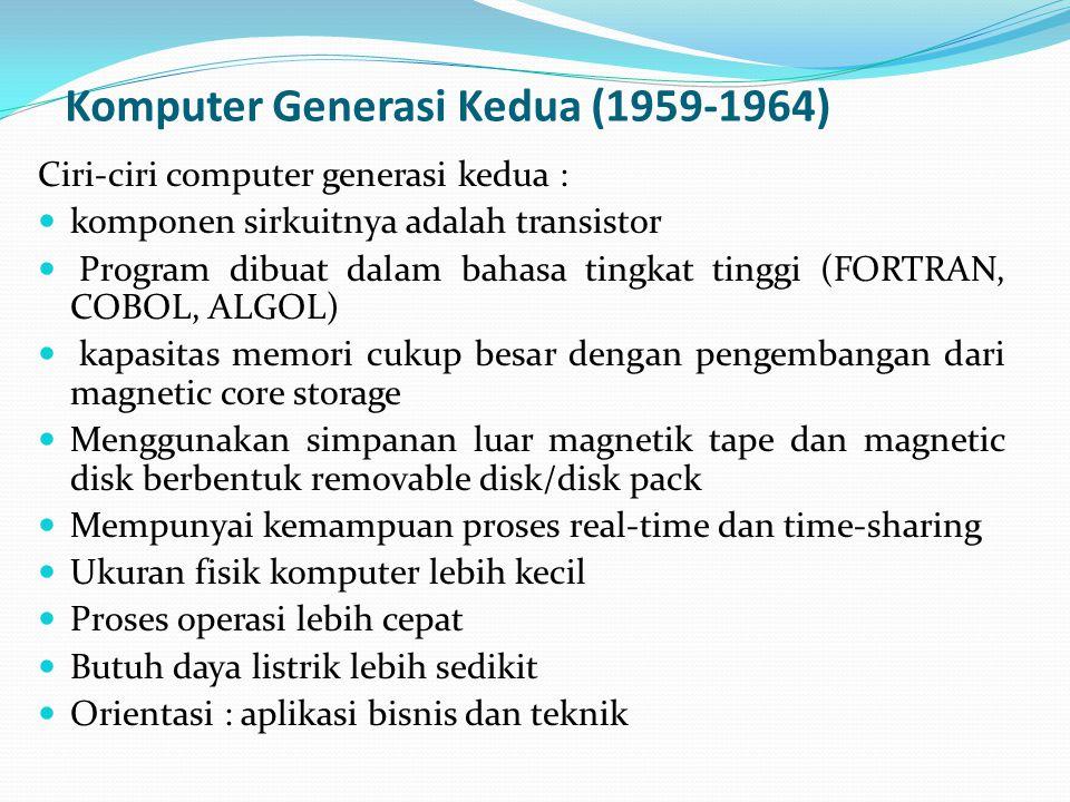 Komputer Generasi Kedua (1959-1964) Ciri-ciri computer generasi kedua : komponen sirkuitnya adalah transistor Program dibuat dalam bahasa tingkat ting