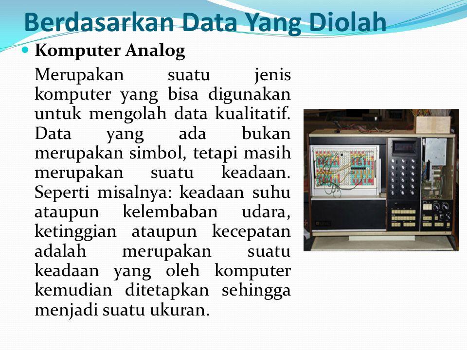 Berdasarkan Data Yang Diolah Komputer Analog Merupakan suatu jenis komputer yang bisa digunakan untuk mengolah data kualitatif. Data yang ada bukan me