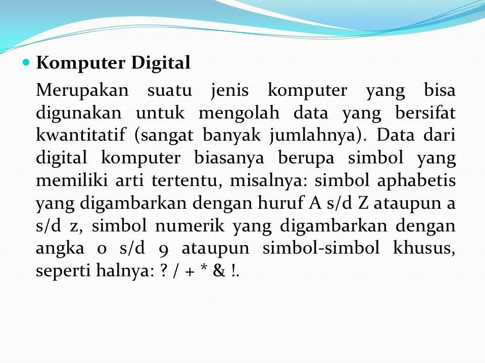 Komputer Digital Merupakan suatu jenis komputer yang bisa digunakan untuk mengolah data yang bersifat kwantitatif (sangat banyak jumlahnya). Data dari