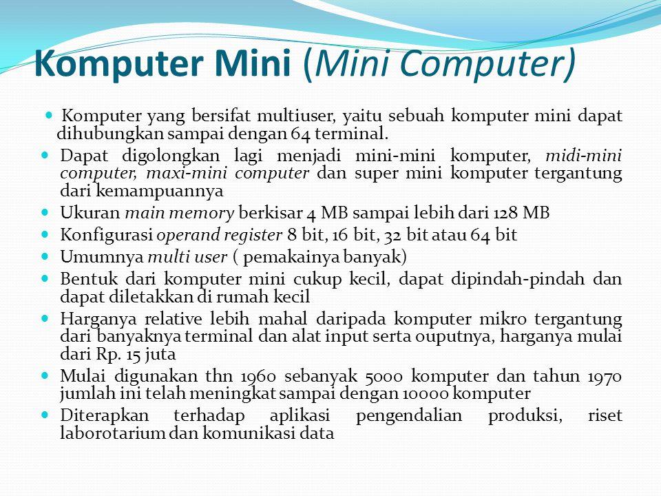 Komputer Mini (Mini Computer) Komputer yang bersifat multiuser, yaitu sebuah komputer mini dapat dihubungkan sampai dengan 64 terminal. Dapat digolong
