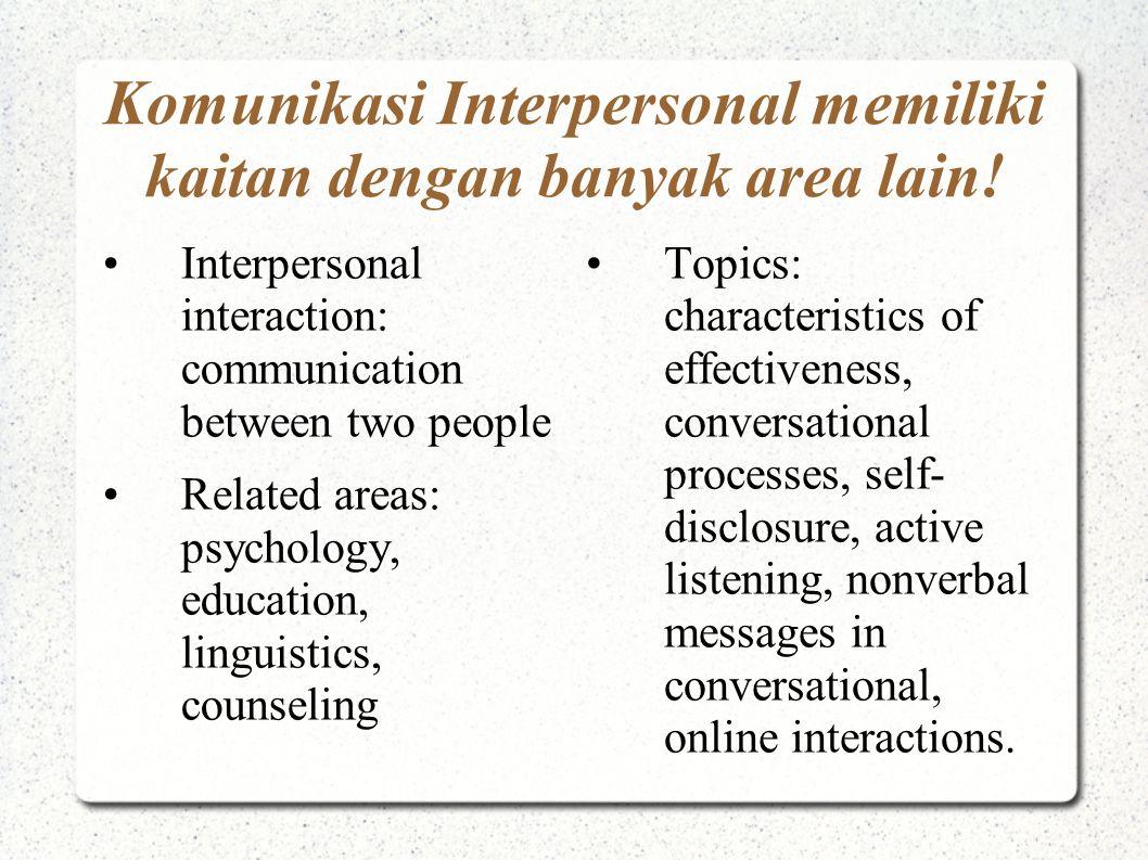 Komunikasi Interpersonal memiliki kaitan dengan banyak area lain! Interpersonal interaction: communication between two people Related areas: psycholog