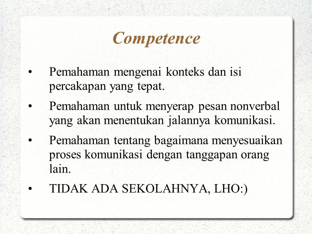 Competence Pemahaman mengenai konteks dan isi percakapan yang tepat. Pemahaman untuk menyerap pesan nonverbal yang akan menentukan jalannya komunikasi