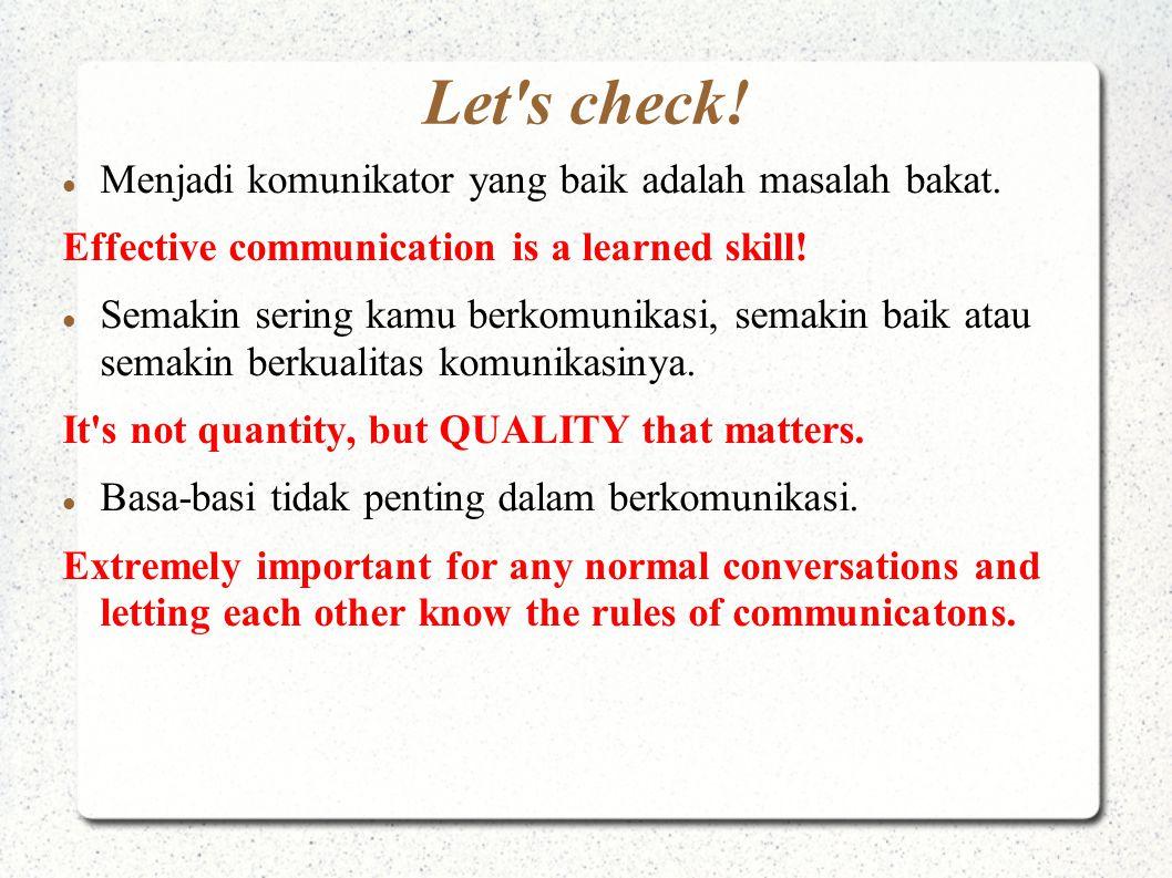 Let's check! Menjadi komunikator yang baik adalah masalah bakat. Effective communication is a learned skill! Semakin sering kamu berkomunikasi, semaki