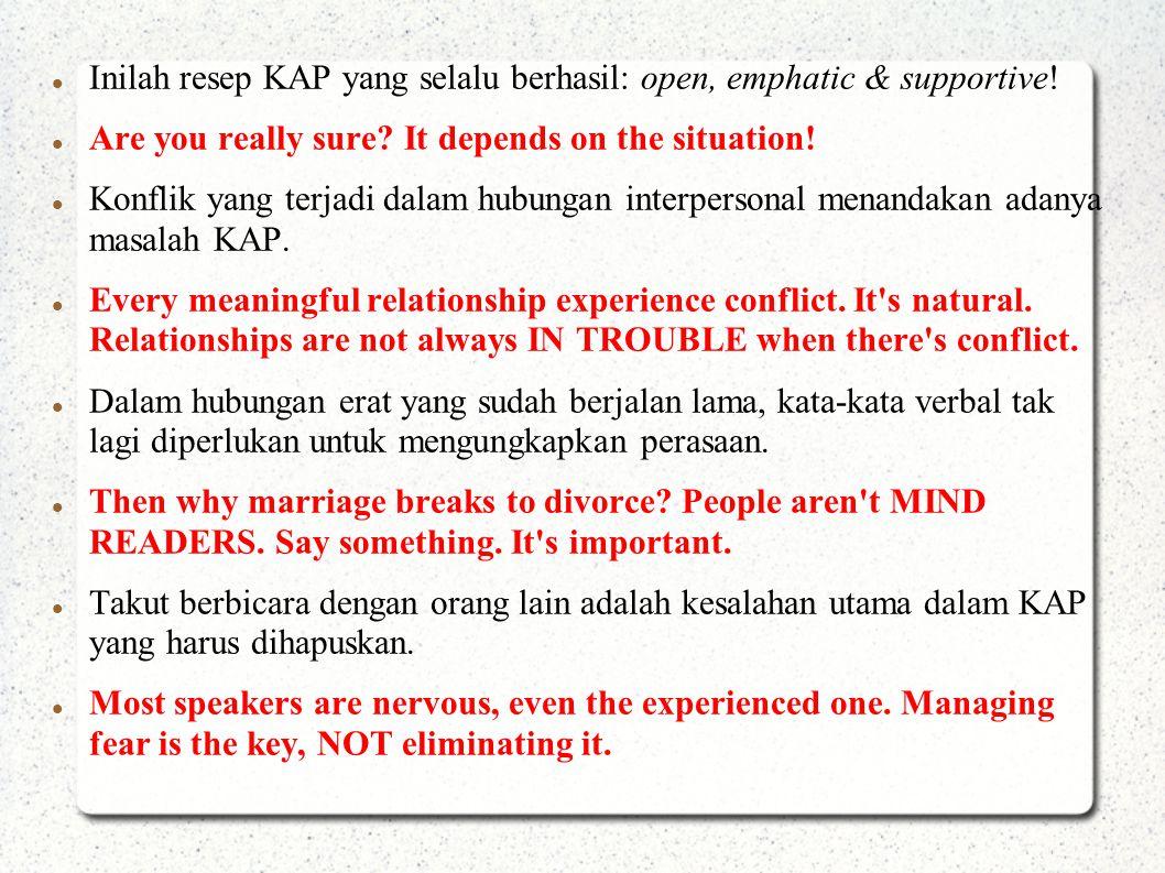 Inilah resep KAP yang selalu berhasil: open, emphatic & supportive! Are you really sure? It depends on the situation! Konflik yang terjadi dalam hubun