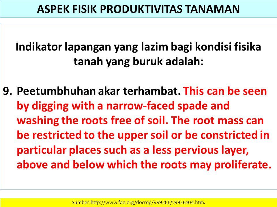 Indikator lapangan yang lazim bagi kondisi fisika tanah yang buruk adalah: 9. Peetumbhuhan akar terhambat. This can be seen by digging with a narrow-f