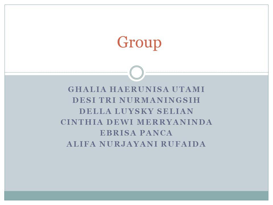 GHALIA HAERUNISA UTAMI DESI TRI NURMANINGSIH DELLA LUYSKY SELIAN CINTHIA DEWI MERRYANINDA EBRISA PANCA ALIFA NURJAYANI RUFAIDA Group