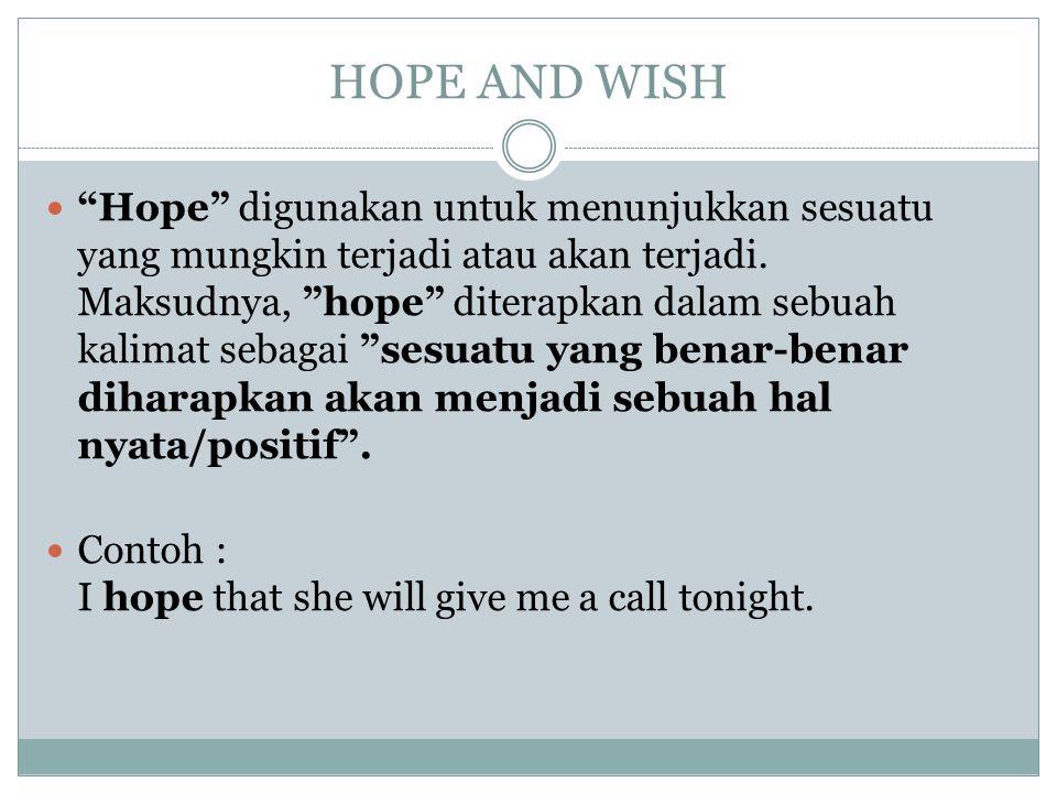 HOPE AND WISH Hope digunakan untuk menunjukkan sesuatu yang mungkin terjadi atau akan terjadi.