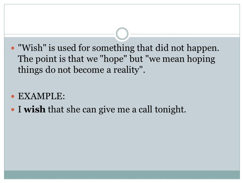 Wish is used for something that did not happen.
