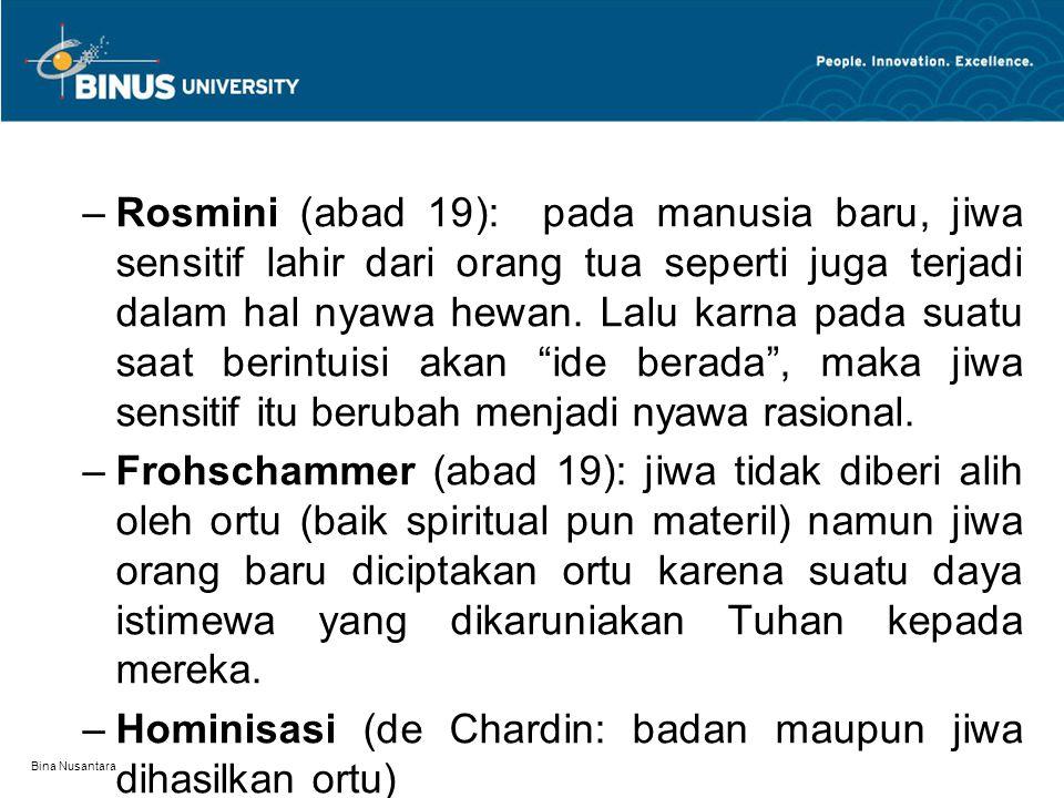 Bina Nusantara –Rosmini (abad 19): pada manusia baru, jiwa sensitif lahir dari orang tua seperti juga terjadi dalam hal nyawa hewan.