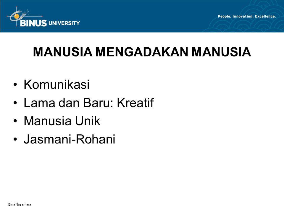 Bina Nusantara MANUSIA MENGADAKAN MANUSIA Komunikasi Lama dan Baru: Kreatif Manusia Unik Jasmani-Rohani