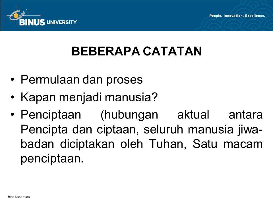 Bina Nusantara BEBERAPA CATATAN Permulaan dan proses Kapan menjadi manusia.
