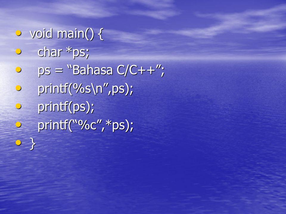 void main() { void main() { char *ps; char *ps; ps = Bahasa C/C++ ; ps = Bahasa C/C++ ; printf(%s\n ,ps); printf(%s\n ,ps); printf(ps); printf(ps); printf( %c ,*ps); printf( %c ,*ps); } }